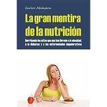 La Gran Mentira de la Nutrición: Derribando los mitos que nos han llevado a la obesidad, la diabetes y la enfermedad degenerativa (Spanish Edition)