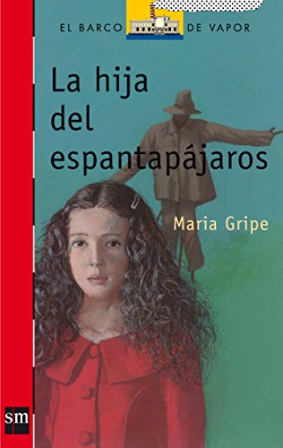 La hija del espantapajaros / The Scarecrow's Daughter (El Barco De Vapor: Serie Roja / the Steamboat: Red Series) (Spanish Edition)