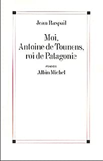 Moi, Antoine de Tounens, roi de Patagonie : roman