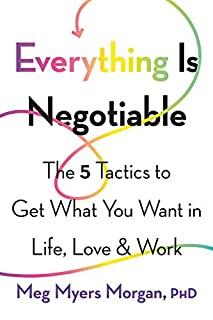 Book Cover: Everything Is Negotiable: The 5 Tactics to Get What You Want in Life, Love, and Work