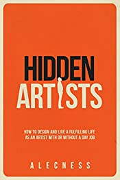 Hidden Artists: How to design and live a fulfilling life as an artist with or without a day job