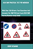 2020 DMV PRACTICAL TEST FOR MICHIGAN: With over 350 Drivers test questions and answers for DMV written Exam: 2020 Drivers Permit/License Study Guide.
