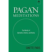 Pagan Meditations: The Worlds of Aphrodite, Artemis, and Hestia by Ginette Paris (1998-04-14)