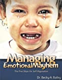 Managing Emotional Mayhem The Five Steps for Self-Regulation by Becky Bailey (2011-05-04)