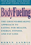 img - for Bodyfueling: The Ground-Breaking Approach to Eating for Health, Energy, Fitness, and Fat Loss by Robyn Landis (1994-03-03) book / textbook / text book