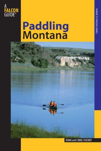 Read Online Paddling Montana, 2nd (Regional Paddling Series) PDF