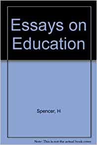 herbert spencer essays education By spencer, herbert, 1820-1903 texts eye 108 favorite 0 comment 0 project gutenberg 1,161 12k essays on education and kindred subjects: everyman's library.