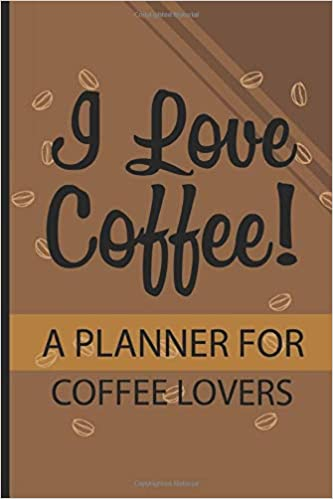 I Love Coffee A Planner For Coffee Lovers Coffee Quotes Journal 100 Day Daily Diary Planner Notebook For To Do List Reminders Notes Sutherland T R 9798647126610 Amazon Com Books