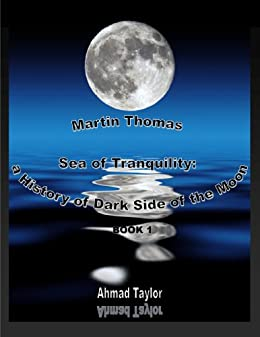 Martin Thomas - Sea of Tranquility: a History of Dark Side of the Moon - Book 1 by [Taylor, Ahmad]