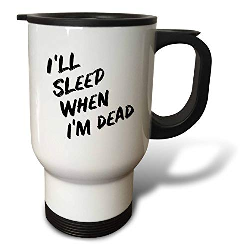 3dRose Stamp City - typography - Ill sleep when Im dead. Bold black lettering on white background. - 14oz Stainless Steel Travel Mug (tm_323382_1)