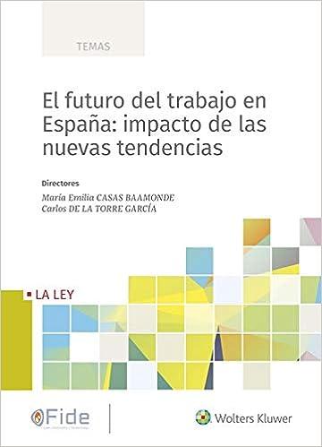 El Futuro Del Trabajo En España: Impacto De Las Nuevas Tendencias: Amazon.es: Casas Baamonde, María Emilia, De la Torre García, Carlos: Libros