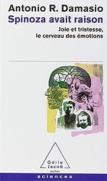 Spinoza avait raison : Joie et tristesse, le cerveau des émotions par Damasio