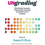 Ungrading: Why Rating Students Undermines Learning (and What to Do Instead) (Teaching and Learning in Higher Education)