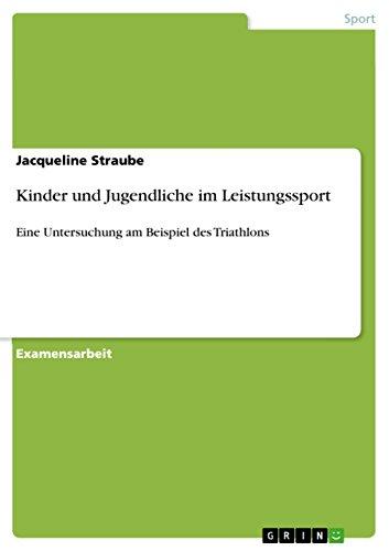 Download Kinder und Jugendliche im Leistungssport: Eine Untersuchung am Beispiel des Triathlons (German Edition) Pdf