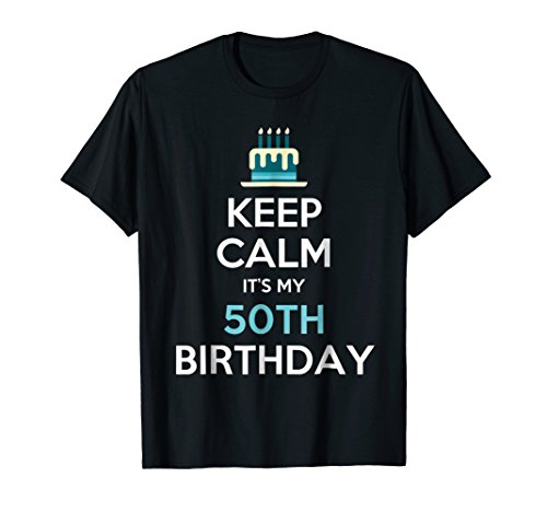 Mens Keep Calm It's My 50th Birthday 50 Years Old T-Shirt 2XL Black 50 Year Old T-shirt