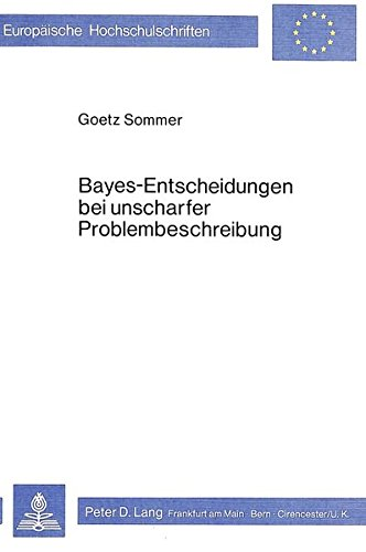 Bayes - Entscheidungen bei unscharfer Problembeschreibung (Europäische Hochschulschriften / European University Studies / Publications Universitaires Européennes) (German Edition) by Peter Lang GmbH, Internationaler Verlag der Wissenschaften