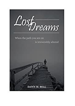Lost Dreams: When the path you are on is irreversibly altered by [Bell, Dawn M, Hope, John, Ambrose, Shelly]