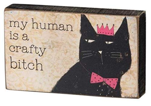 Crafty Cats - Primitives by Kathy Cat Block Sign My Human is A Crafty Bitch