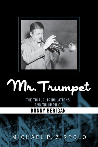 Mr. Trumpet: The Trials, Tribulations, and Triumph of Bunny Berigan (Studies in Jazz) by Scarecrow Press