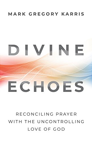Control Coercive (Divine Echoes: Reconciling Prayer With the Uncontrolling Love of God)