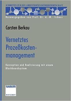 Book Vernetztes Prozeßkostenmanagement: Konzeption und Realisierung mit einem Blackboardsystem (Schriften zur EDV-orientierten Betriebswirtschaft)
