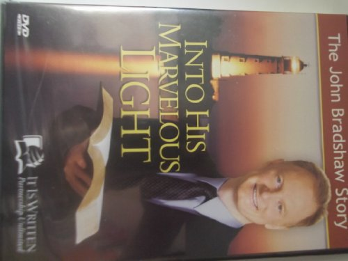 Into His Marvelous Light..the John Bradshaw Story (It Is Written Dvd Collection)