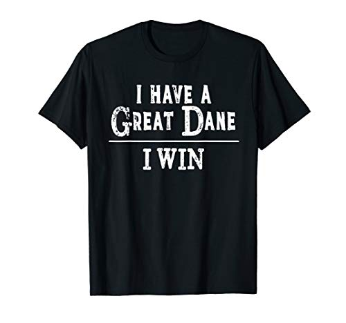 I Have A Great Dane, I Win - T-Shirt for Dog Owners