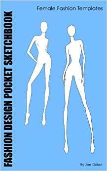 Book Fashion Design Pocket Sketchbook: Female Fashion Templates: For designing fashion on the fly, from LayFlat Sketchbooks.: Volume 1