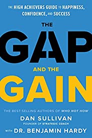 The Gap and The Gain: The High Achievers' Guide to Happiness, Confidence, and Suc