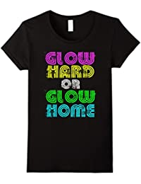 Bright Neon Colours Glow Hard Or Glow Home T-Shirt