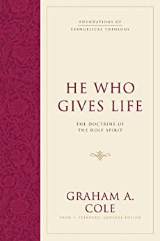 He Who Gives Life: The Doctrine of the Holy Spirit by [Cole, Graham A.]