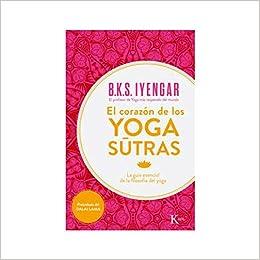 El corazón de los yoga sûtras: La guía esencial de la ...