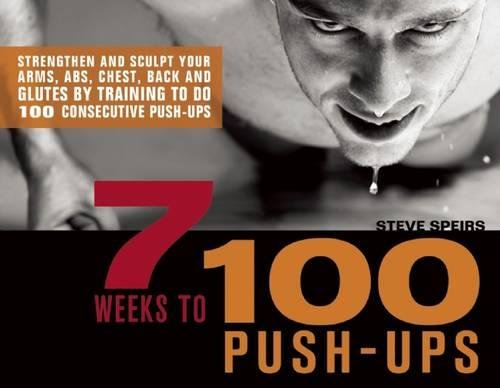 7 Weeks to 100 Get-Ups: Strengthen and Sculpt Your Arms, Abs, Chest, Back and Glutes by Training to do 100 Consecutive Push-
