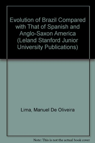 The Evolution of Brazil: Compared with That of Spanish and Anglo-Saxon America (Leland Stanford Junior University Publications)