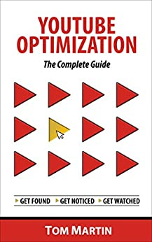 YouTube Optimization - The Complete Guide: Get more YouTube subscribers, views and revenue by optimizing like the pros by [Martin, Tom]
