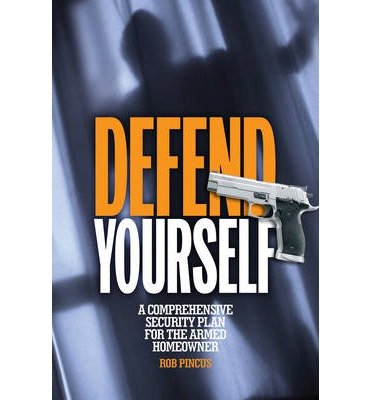 A Comprehensive Security Plan for the Armed Homeowner Defend Yourself (Paperback) - Common