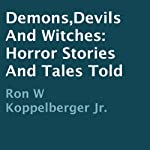 Demons, Devils and Witches: Horror Stories and Tales Told | Ron W. Koppelberger Jr.