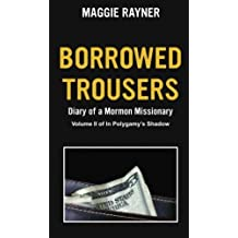 Borrowed Trousers: Diary of a Mormon Missionary, Volume II of In Polygamy's Shadow