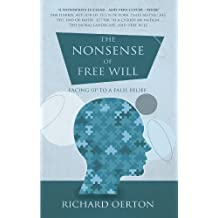 The Nonsense of Free Will: Facing up to a false belief