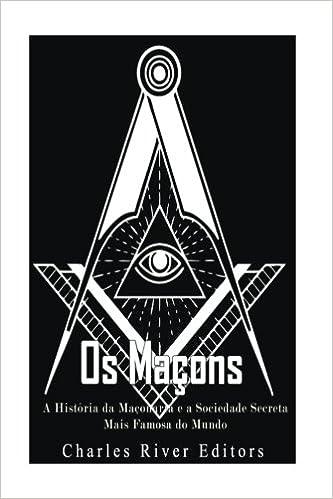 Os Maçons: A História da Maçonaria e a Sociedade Secreta Mais Famosa do Mundo (Portuguese Edition): Charles River Editors: 9781975782511: Amazon.com: Books