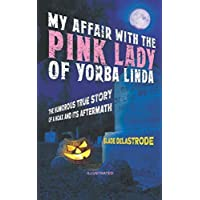 My Affair with The Pink Lady of Yorba Linda: The Humorous True Story of a Hoax and its Aftermath
