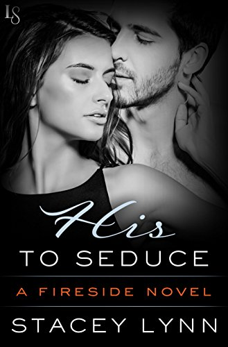 His to Seduce: A Fireside Novel by [Lynn, Stacey]