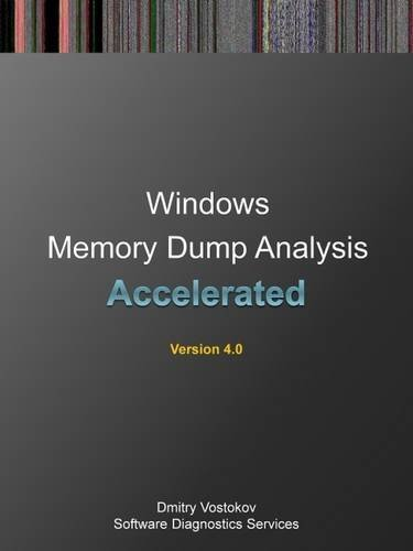 Accelerated Windows Memory Dump Analysis: Training Course Transcript and Windbg Practice Exercises with Notes, Fourth Edition (Memory Dump Analysis)