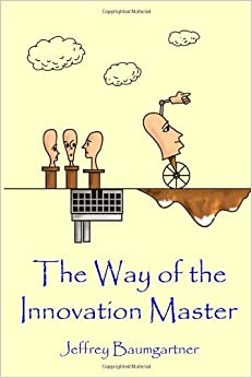 Book By Jeffrey Baumgartner: The Way of the Innovation Master