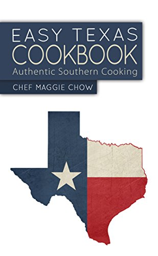Easy Texas Cookbook: Authentic Southern Cooking (Texas Recipes, Texas Cookbook, Texas Food, Southern Recipes, Southern Food, Southern Cookbook Book 1) by [Maggie Chow, Chef]