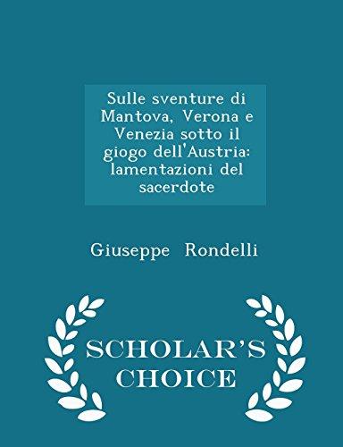 Mantova Collection (Sulle sventure di Mantova, Verona e Venezia sotto il giogo dell'Austria: lamentazioni del sacerdote - Scholar's Choice Edition)