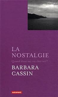 La nostalgie : Quand donc est-on chez soi ?  par Barbara Cassin