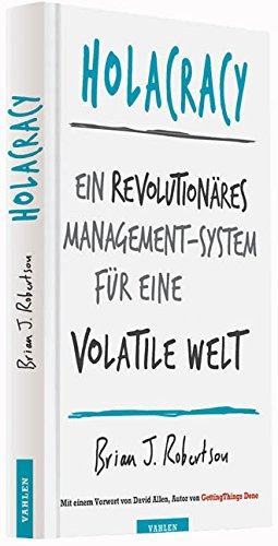 Holacracy: Ein revolutionäres Management-System für eine volatile Welt Gebundenes Buch – 23. März 2016 Brian J. Robertson Mike Kauschke Vahlen 3800650878
