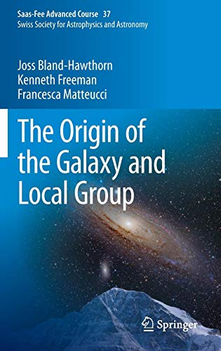 The Origin of the Galaxy and Local Group: Saas-Fee Advanced Course 37 Swiss Society for Astrophysics and Astronomy