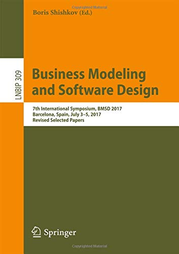 Download Business Modeling and Software Design: 7th International Symposium, BMSD 2017, Barcelona, Spain, July 3–5, 2017, Revised Selected Papers (Lecture Notes in Business Information Processing) ebook